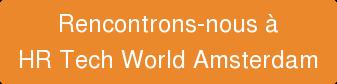 Rencontrons-nous à  HR Tech World Amsterdam
