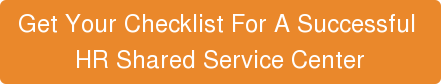 Get Your Checklist For A Successful  HR Shared Service Center