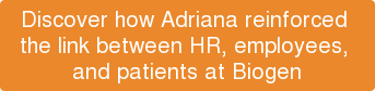 Discover how Adriana reinforced  the link between HR, employees,  and patients at Biogen