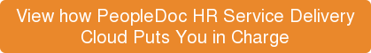 View how PeopleDoc HR Service Delivery  Cloud Puts You in Charge