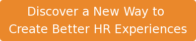 Discover a New Way to  Create Better HR Experiences