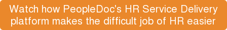 Watch how PeopleDoc's HR Service Delivery platform makes the difficult job of HR easier