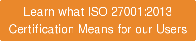Learn what ISO 27001:2013 CertificationMeans for our Users