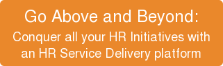 Go Above and Beyond:  Conquer all your HR Initiatives with  an HR Service Delivery platform