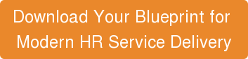 Download Your Blueprint for  Modern HR Service Delivery