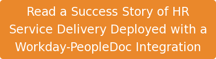 Reada Success Story of HR  Service Delivery Deployed with a  Workday-PeopleDoc Integration