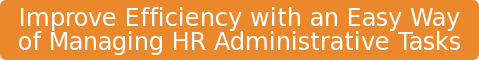 Improve Efficiency with an Easy Way  ofManaging HR Administrative Tasks