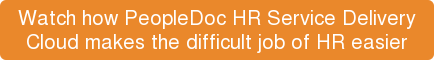 Watch how PeopleDoc HR Service Delivery  Cloud makes the difficult job of HR easier