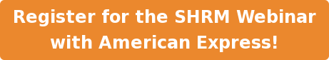 Register for the SHRM Webinar with American Express!
