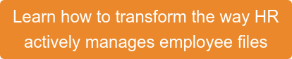 Learn how to transform the way HR  actively manages employee files