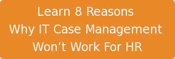Learn 8 Reasons  Why IT Case Management  Won't Work For HR
