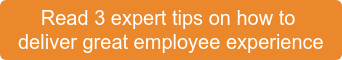 Read 3 expert tips on how to  deliver great employee experience