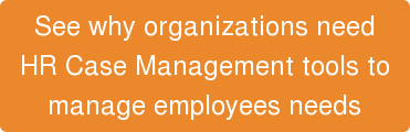 See why organizations need HR Case Management tools to manage employees needs