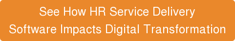 See How HR Service Delivery Software Impacts Digital Transformation