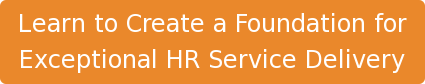 Learn to Create a Foundation for  Exceptional HR Service Delivery