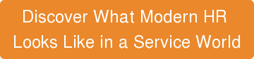 Discover What Modern HR  Looks Like in a Service World
