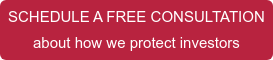 SCHEDULE A FREE CONSULTATION  about how we protect investors