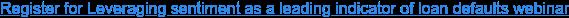 Register for Leveraging sentiment as a leading indicator of loan defaults  webinar