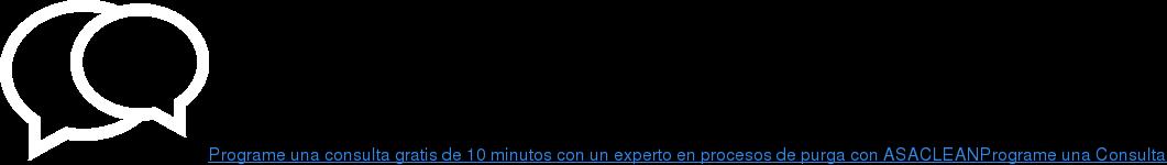 Programe una consulta gratis de 10 minutos con un experto en procesos de purga  con ASACLEANPrograme una Consulta