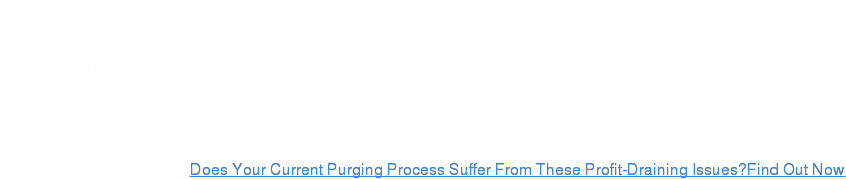 Does Your Current Purging Process Suffer From These Profit-Draining Issues?Find  Out Now