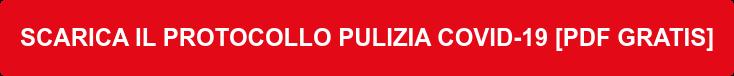 SCARICA IL PROTOCOLLO PULIZIA COVID-19 [PDF GRATIS]