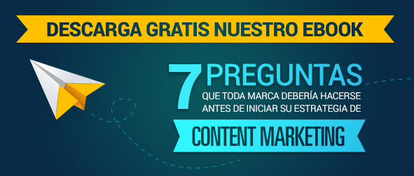 Descarga gratis nuestro E-book 7 preguntas sobre el content marketing, content marketing