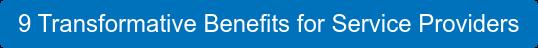 9 Transformative Benefits for Service Providers