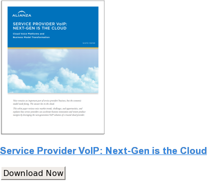 Service Provider VoIP: Next-Gen is the Cloud Download Now
