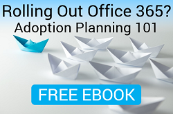 Rolling Out Office 365? Adoption Planning 101 FREE EBOOK