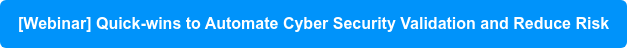 [Webinar] Quick-wins to Automate Cyber Security Validation and Reduce Risk