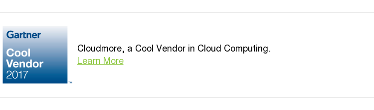 &nbsp;     Cloudmore, a Cool Vendor in Cloud Computing.&nbsp;  Learn More <>  &nbsp;