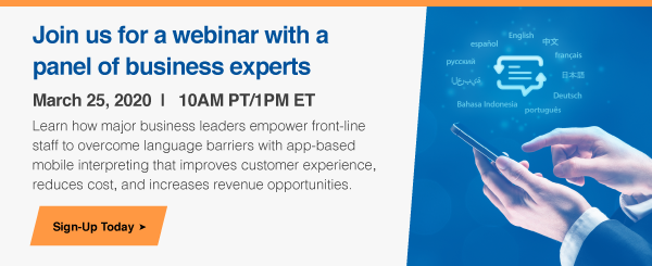 How Business Leaders are Using App-Based Mobile Interpreting to Improve Customer Experience and Boost their Bottom Lines Webinar
