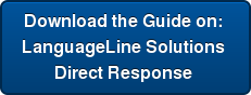 Download the Guide on:  LanguageLine Solutions  Direct Response