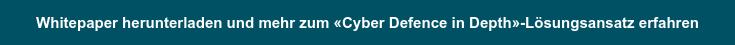 Whitepaper herunterladen und mehr zum «Cyber Defence in Depth»-Lösungsansatz  erfahren