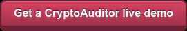 Get a CryptoAuditor live demo