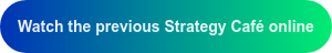 Watch the previous Strategy Café online