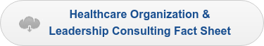 Healthcare Organization & Leadership Consulting Fact Sheet