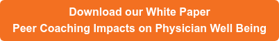 Download our White Paper Peer Coaching Impacts on Physician Well Being