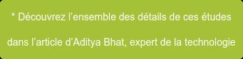 * Découvrez l'ensemble des détails de ces études  dans l'article d'Aditya Bhat, expert de la technologie