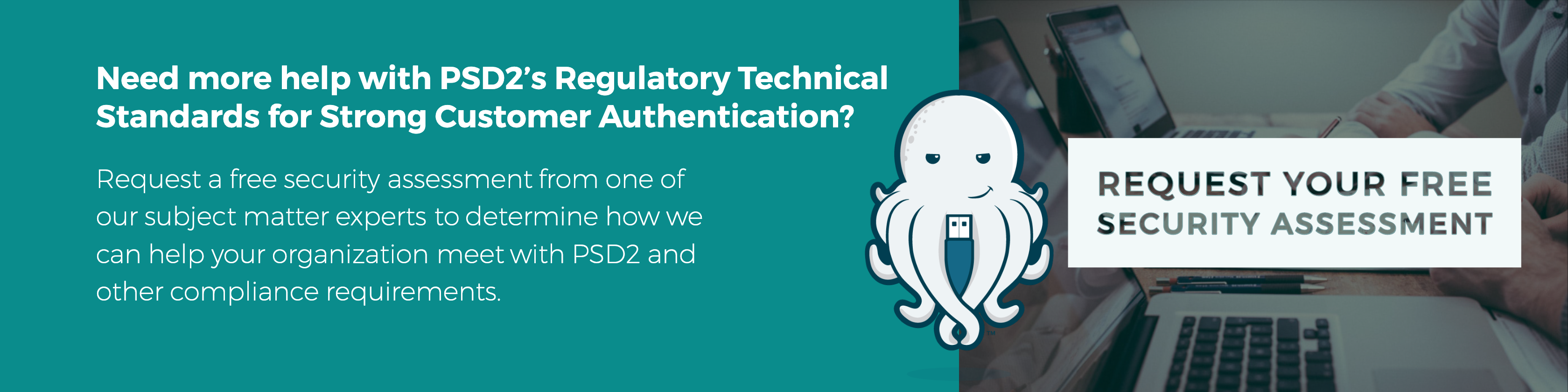 Click here to get more help with PSD2's Regulatory Technical Standards for Strong Customer Authentication.