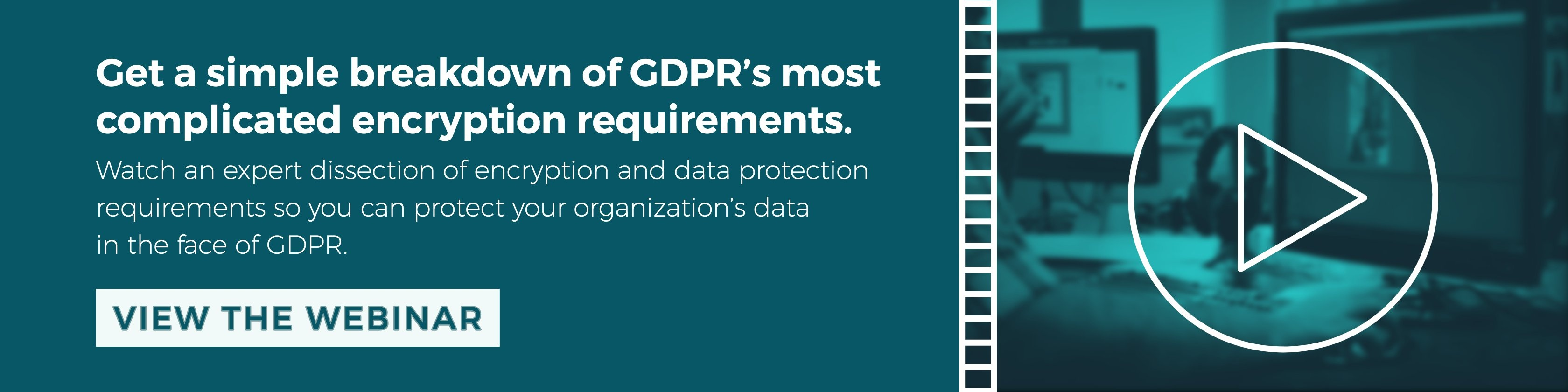 Click here to watch a simple breakdown of GDPR's most complicated encryption requirements.