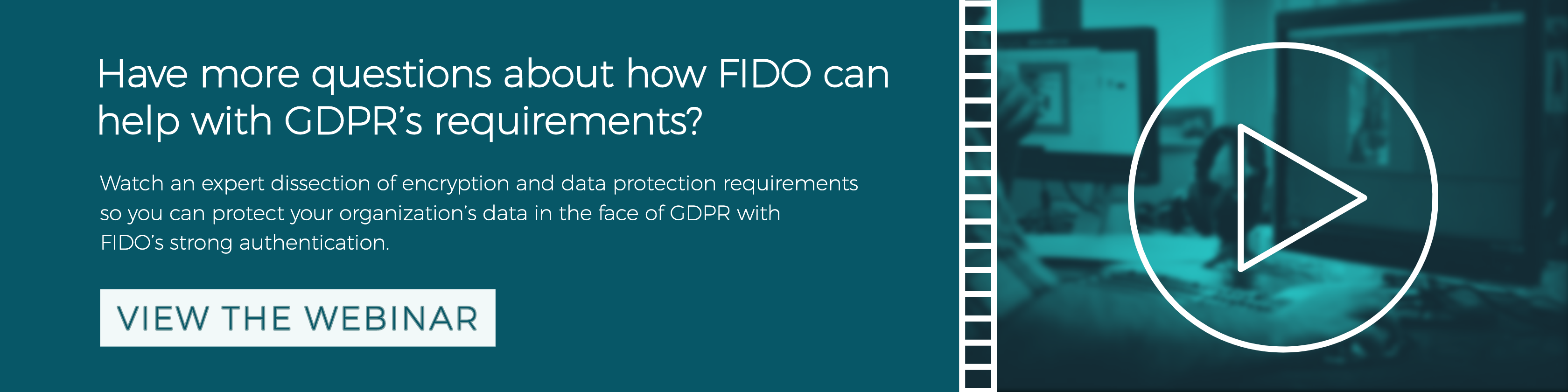 Click here to watch a simple breakdown of GDPR's most complicated encryption requirements and how FIDO's strong authentication can help.