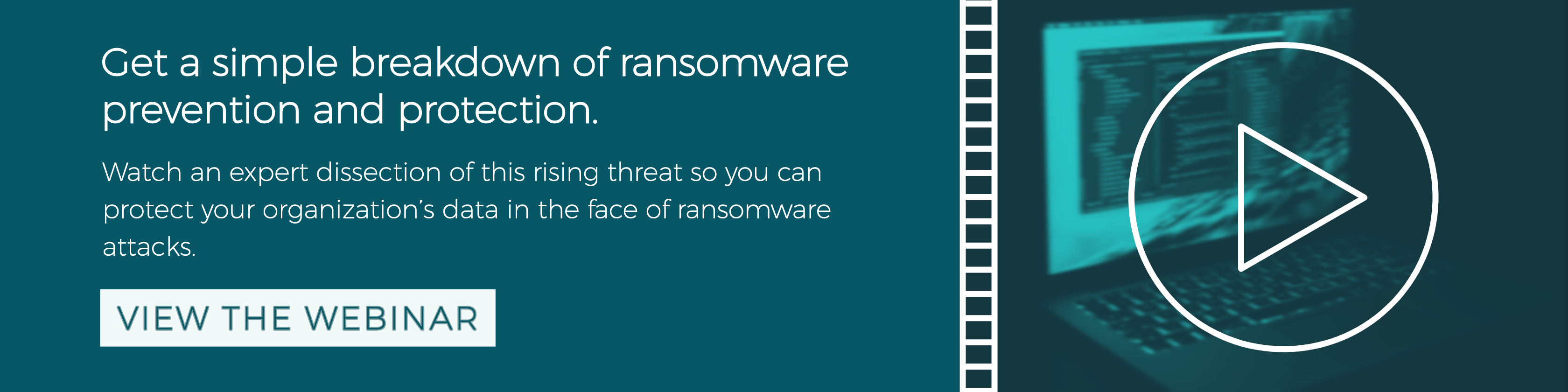 Click here to watch a simple breakdown of ransomware prevention and protection.