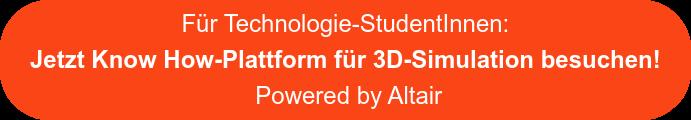 Für Technologie-StudentInnen: Jetzt Know How-Plattform für 3D-Simulation  besuchen!  Powered by Altair