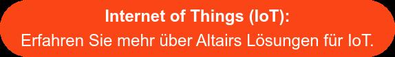 Internet of Things (IoT):  Erfahren Sie mehr über Altairs Lösungen für IoT.