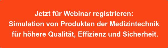Jetzt für Webinar registrieren: Simulation von Produkten der Medizintechnik  für höhere Qualität, Effizienz und Sicherheit.