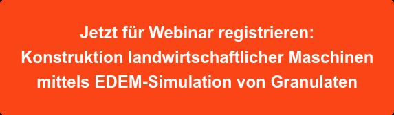 Jetzt für Webinar registrieren: Konstruktion landwirtschaftlicher Maschinen  mittels EDEM-Simulation von Granulaten