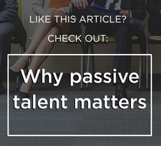 Why passive talent matters