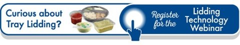 Curious about Tray Lidding? Click to Register for the Lidding Technology Webinar