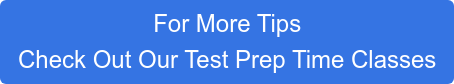 For More Tips  Check Out Our Test Prep Time Classes